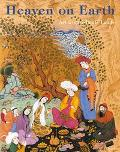 Heaven on Earth Art from Islamic Lands; Work from The State Hermitage Museum and the Khalili...