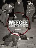 Weegee : Murder Is My Business