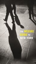 Weegee Guide to New York : Roaming the City with Its Greatest Tabloid Photographer