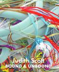Judith Scott : Bound and Unbound