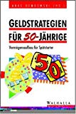 Geldstrategien für 50- Jährige. Vermögensaufbau für Spätstarter.