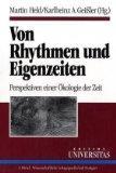 Von Rhythmen und Eigenzeiten: Perspektiven einer Okologie der Zeit (Edition Universitas) (Ge...