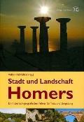 Stadt und Landschaft Homers: Ein historischgeografischer Fuhrer fur Troia und Umgebung (Germ...