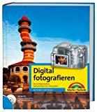 Digital fotografieren. Die richtige Kamera, Aufnahmetechnik, Ideengeber