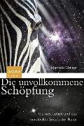 Die unvollkommene Schpfung: Kosmos, Leben und das versteckte Gesetz der Natur (German Edition)