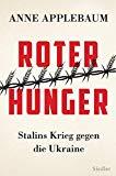 Roter Hunger: Stalins Krieg gegen die Ukraine - Mit zahlreichen Abbildungen