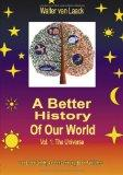 A Better History of our World, Vol.1, the Universe (German Edition)