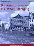 Die Nacht, als Hanau unterging 19.Mrz 1945. Deutsche Stdte im Bombenkrieg