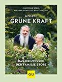 Unsere grüne Kraft - das Heilwissen der Familie Storl: Mit einem Vorwort von Wolf-Dieter Storl