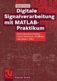 Digitale Signalverarbeitung mit MATLAB-Praktikum: Zustandsraumdarstellung, Lattice-Strukture...