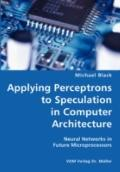 Applying Perceptrons to Speculation in Computer Architecture- Neural Networks in Future Micr...