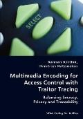 Multimedia Encoding for Access Control with Traitor Tracing - Balancing Secrecy, Privacy and...