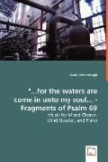 For the Waters Are Come in Unto My Soul... - Fragments of Psalm 69 - Music for Mixed Chorus,