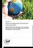 Précis Pratique du Commerce International: Business Plan de l'Exportation, du Transport Inte...