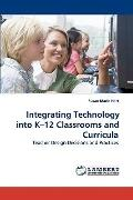 Integrating Technology into K?12 Classrooms and  Curricula: Teacher Design Decisions and Pra...