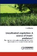 Uncultivated Vegetation : A source of insect Predators?