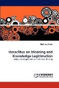 Heraclitus on Meaning and Knowledge Legitimation