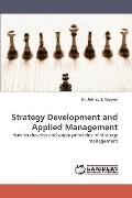 Strategy Development and Applied Management: How to develop and apply principles of strategy...
