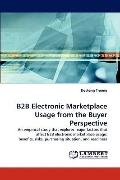 B2b Electronic Marketplace Usage from the Buyer Perspective
