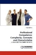 Professional Competence : Complexity, Concepts and Characteristics