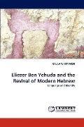Eliezer Ben Yehuda and the Revival of Modern Hebrew