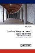 Teachers' Construction of Space and Place