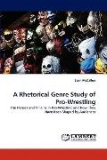 A Rhetorical Genre Study of Pro-Wrestling: The Heroes and Villains in Pro-Wresting and How T...