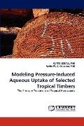Modeling Pressure-Induced Aqueous Uptake of Selected Tropical Timbers