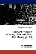 Sediment Transport Modeling and Flood Risk Mapping in Gis