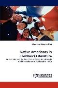 Native Americans in Children's Literature: An evaluation of the Depiction of Native American...