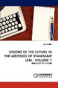 Visions of the Future in the Writings of Stanislaw Lem : Volume 1