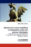 Advances in Wave Modeling in Dissipative Solid and Porous Rheologies