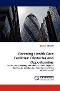 Greening Health Care Facilities : Obstacles and Opportunities