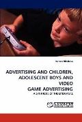 Advertising and Children, Adolescent Boys and Video Game Advertising