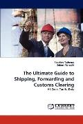 Ultimate Guide to Shipping, Forwarding and Customs Clearing