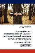 Preparation and Characterization of Low Cost MacHinable Wood Substitute