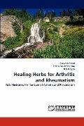 Healing Herbs for Arthritis and Rheumatism: Folk Medicines for the Cure of Arthritis and Rhe...