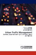 Urban Traffic Management: Overview, Assessment,Planning, Environmental Impact and Solutions