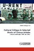 Cultural Critique in Selected Works of Chinua Achebe: A Postcolonial Study of