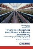 Three Top used Automatic Cone Winders in Pakistan's Textile Industry: Comparative Study of T...