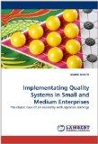 Implementating Quality Systems in Small and Medium Enterprises: The classic case of an econo...