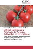 Calidad Nutricional y Fisiología de Tomates Cultivados en Invernadero: Efecto de las concidi...