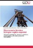 Diccionario técnico bilingüe inglés-español: Términos geológicos, mineros, químicos, metalúr...