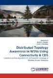 Distributed Topology Awareness in WSNs Using Connectivity & CDS: Coordinator-Free Algorithms...