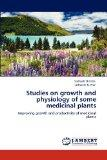 Studies on growth and physiology of some medicinal plants: Improving growth and productivity...