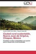 Ciudad rural sustentable, Nuevo Juan de Grijalva, Chiapas, Mxico (Spanish Edition)