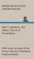 Bell's Cathedrals : The Abbey Church of Tewkesbury with Some Account of the Priory Church of...