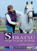 Shiatsu for Your Horse Enhance Your Horse's Wellbeing & Happiness