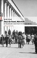 Haus der Kunst, M�nchen : Ein Ort und seine Geschichte im Nationalsozialismus