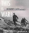 Robert Capa at Work: This is War!
